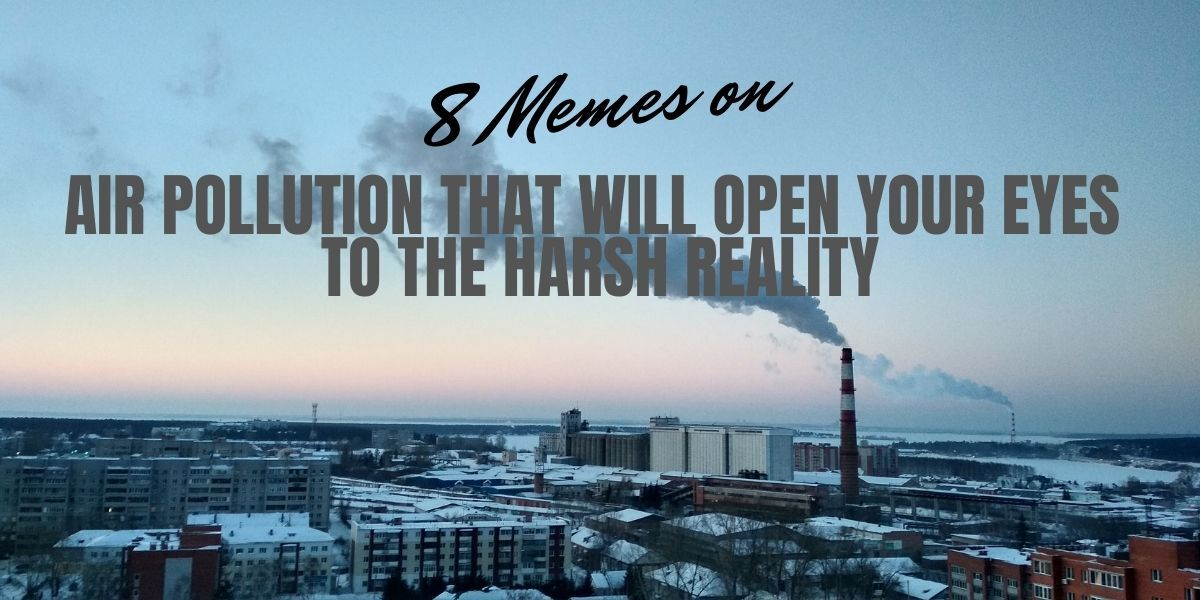 8 Memes on Air Pollution that will open your eyes to the harsh reality.